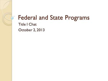 Federal and State Programs Title I Chat October 2, 2013.