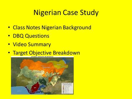 Nigerian Case Study Class Notes Nigerian Background DBQ Questions Video Summary Target Objective Breakdown.