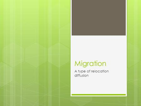 Migration A type of relocation diffusion. Migration  A permanent move to a new location  Geographers document WHERE people migrate to and from across.