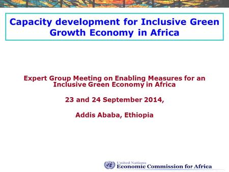 Capacity development for Inclusive Green Growth Economy in Africa Expert Group Meeting on Enabling Measures for an Inclusive Green Economy in Africa 23.