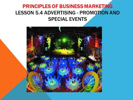 PRINCIPLES OF BUSINESS MARKETING LESSON 5.4 ADVERTISING - PROMOTION AND SPECIAL EVENTS.