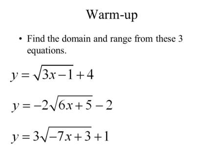 Warm-up Find the domain and range from these 3 equations.