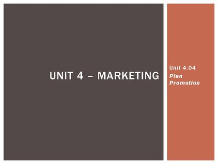 UNIT 4 – MARKETING Unit 4.04 Plan Promotion. Any form of communication used to inform, persuade, or remind  It's everywhere!  Influences knowledge,