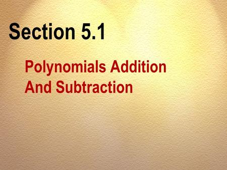 Section 5.1 Polynomials Addition And Subtraction.