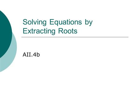 Solving Equations by Extracting Roots