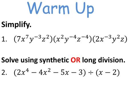 Warm Up Solve using synthetic OR long division.. 5.3 Polynomial Functions A polynomial is written in standard form when the values of the exponents are.