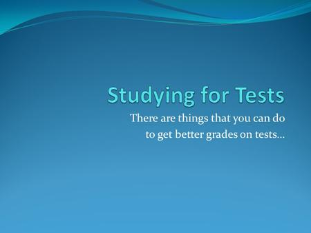 There are things that you can do to get better grades on tests…