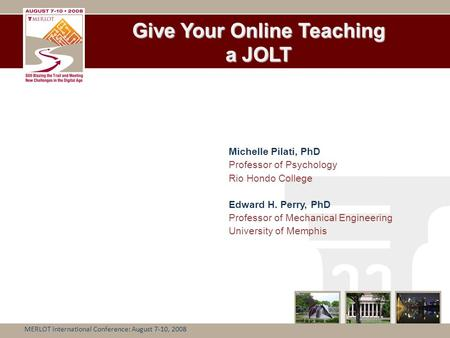 Give Your Online Teaching a JOLT Michelle Pilati, PhD Professor of Psychology Rio Hondo College Edward H. Perry, PhD Professor of Mechanical Engineering.
