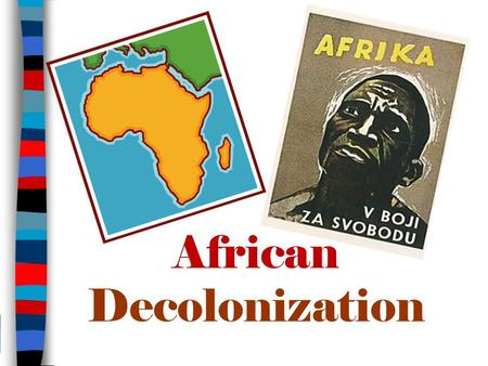 African Decolonization. ■ Essential Questions: – What was decolonization? – How did decolonization impact Africa? – 2007 CCOT – Analyze major changes.