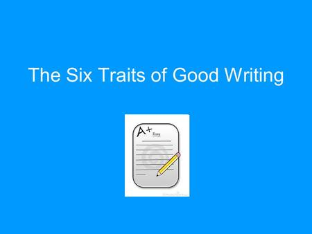 The Six Traits of Good Writing