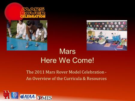 <strong>Mars</strong> Here We Come! The 2011 <strong>Mars</strong> Rover Model Celebration - An Overview of the Curricula & Resources.