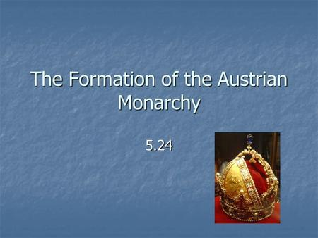 The Formation of the Austrian Monarchy