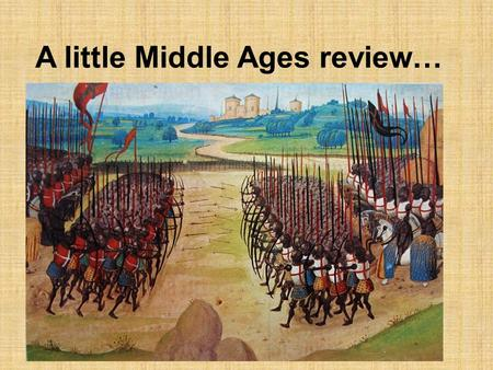 A little Middle Ages review…. 1. All of the following were advantages of France in the Hundred Years' War EXCEPT A. F rance was larger than England in.