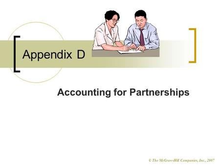 © The McGraw-Hill Companies, Inc., 2007 Appendix D Accounting for Partnerships.