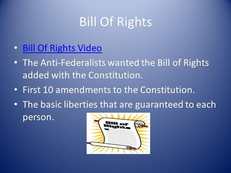 Bill Of Rights Bill Of Rights Video The Anti-Federalists wanted the Bill of Rights added with the Constitution. First 10 amendments to the Constitution.