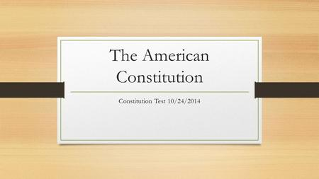 The American Constitution Constitution Test 10/24/2014.