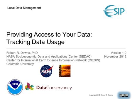 Providing Access to Your Data: Tracking Data Usage Robert R. Downs, PhD NASA Socioeconomic Data and Applications Center (SEDAC) Center for International.