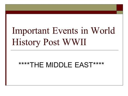 Important Events in World History Post WWII ****THE MIDDLE EAST****