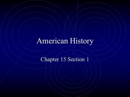 American History Chapter 15 Section 1.