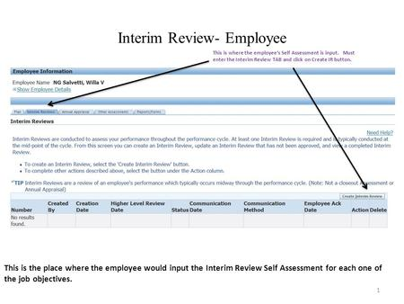 Interim Review- Employee 1 This is the place where the employee would input the Interim Review Self Assessment for each one of the job objectives. This.