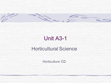 Unit A3-1 Horticultural Science Horticulture CD. Problem Area 3 Plant Propagation.