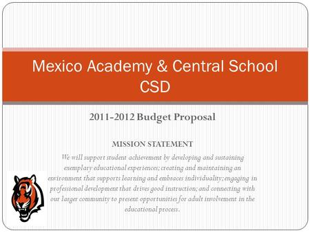 2011-2012 Budget Proposal MISSION STATEMENT We will support student achievement by developing and sustaining exemplary educational experiences; creating.