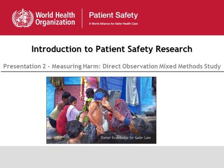 Introduction to <strong>Patient</strong> <strong>Safety</strong> Research Presentation 2 - Measuring Harm: Direct Observation Mixed Methods Study.