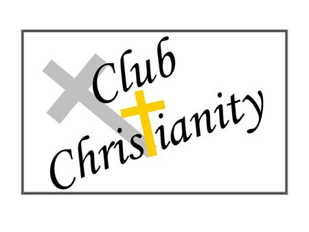 Club Chris ianity I believe in God, the Father Almighty, Creator of heaven and earth, The Apostles Creed.