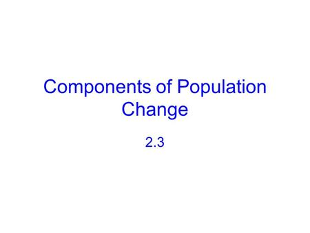 Components of Population Change 2.3. Recap Learning targets 2.1 and 2.2 Which measure of density is the best indicator as to whether a country will have.