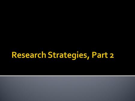 Research Strategies, Part 2