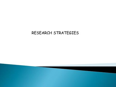 RESEARCH STRATEGIES. A. Scientific Method: 1. Begin with theory 2. Develop hypothesis – the testable prediction 3. Description – gather information about.
