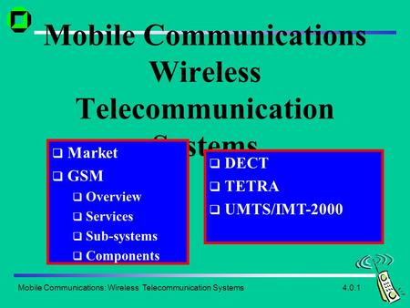 Mobile Communications: Wireless Telecommunication <strong>Systems</strong> Mobile Communications Wireless Telecommunication <strong>Systems</strong>  Market  <strong>GSM</strong>  Overview  Services.