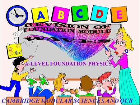 A-LEVEL FOUNDATION PHYSICS CAMBRIDGE MODULAR SCIENCES AND OCR.