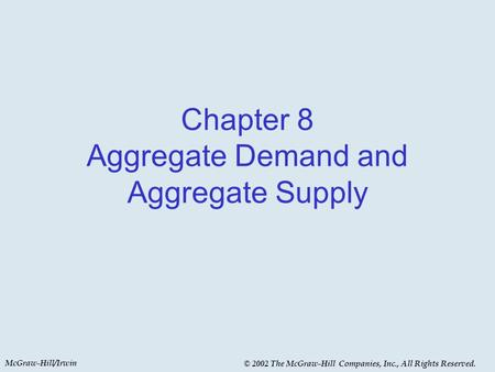 McGraw-Hill/Irwin © 2002 The McGraw-Hill Companies, Inc., All Rights Reserved. Chapter 8 Aggregate Demand and Aggregate Supply.