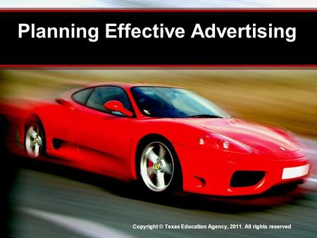 Planning Effective Advertising Copyright © Texas Education Agency, 2011. All rights reserved.