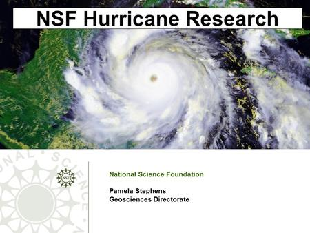 NSF Hurricane Research National Science Foundation Pamela Stephens Geosciences Directorate.