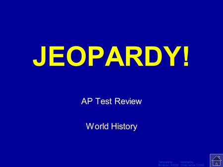 Template by Modified by Bill Arcuri, WCSD Chad Vance, CCISD Click Once to Begin JEOPARDY! AP Test Review World History.