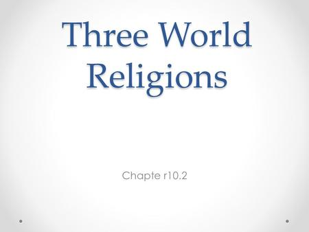 Three World Religions Chapte r10.2. Judaism The oldest of the Monotheistic Religions o First practiced in Southwest Asia by the Israelites Religious book.