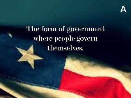 The form of government where people govern themselves.