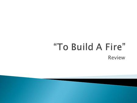"""To Build A Fire"" Review."