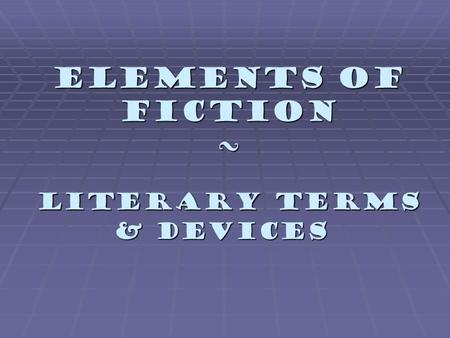 Elements of Fiction ~ Literary Terms Literary Terms & Devices.