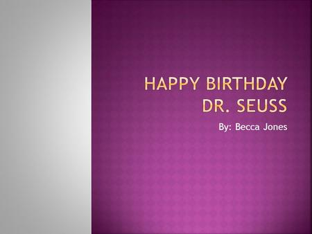 By: Becca Jones.  Create a Birthday Card for Dr. Seuss  Have at least one pop-up  Write a message from the character  Difficulty: Not very difficult,