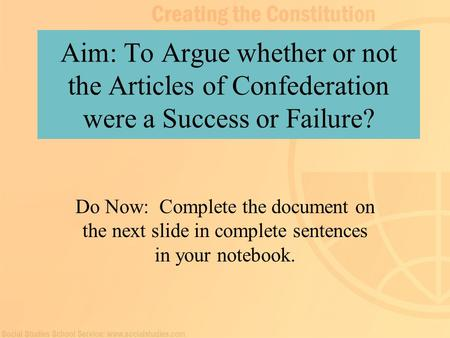 Aim: To Argue whether or not the Articles of Confederation were a Success or Failure? Do Now: Complete the document on the next slide in complete sentences.