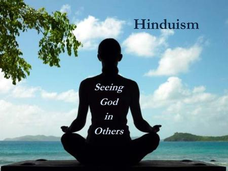 Hinduism Seeing God in Others.