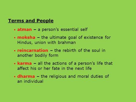 Terms and People atman – a person's essential self moksha – the ultimate goal of existence for Hindus, union with brahman reincarnation – the rebirth of.