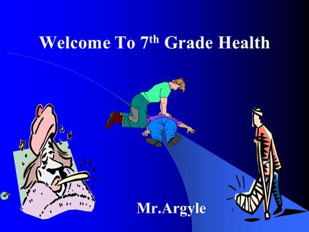 Welcome To 7 th Grade Health Mr.Argyle. About Your Teacher Love to spend time with my wife and three children Have attended four different collages Coach.