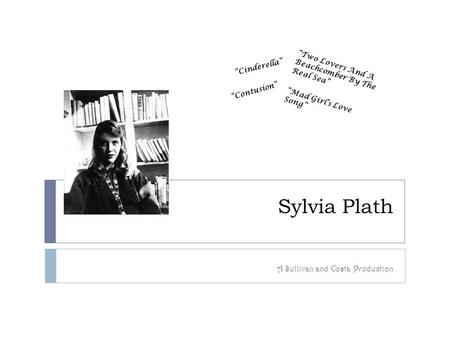 "Sylvia Plath A Sullivan and Costa Production ""Two Lovers And A Beachcomber By The Real Sea"" ""Mad Girl's <strong>Love</strong> Song"" ""Cinderella"" ""Contusion"""