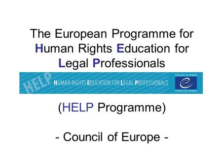 The European Programme for Human Rights Education for Legal Professionals (HELP Programme) - Council of Europe -