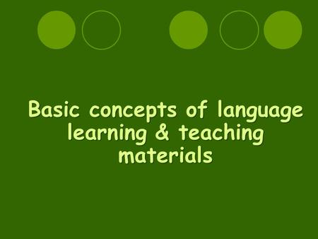Basic concepts of language learning & teaching materials.