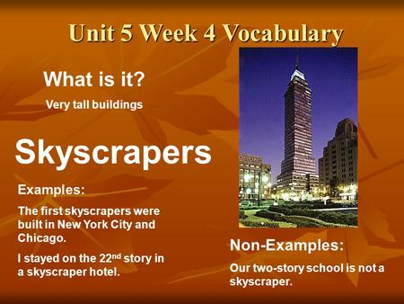 Skyscrapers Unit 5 Week 4 Vocabulary What is it? Non-Examples: